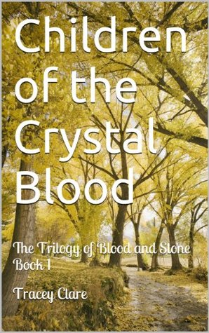 Children of the Crystal Blood: The Trilogy of Blood and Stone Book 1