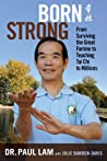 Born Strong: From Surviving the Great Famine to Teaching Tai Chi to Millions