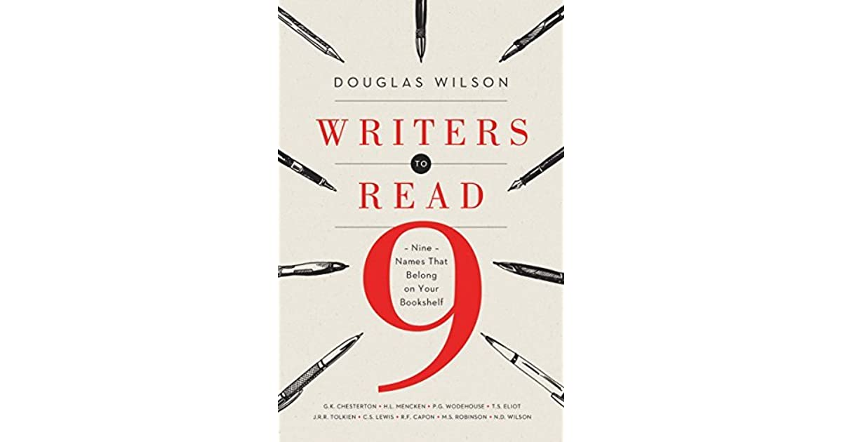 Writers To Read Nine Names That Belong On Your Bookshelf By Douglas Wilson