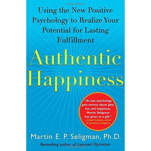 Authentic Happiness: Using the New Positive Psychology to