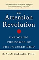 The Attention Revolution: Unlocking the Power of the Focused Mind: v.ution