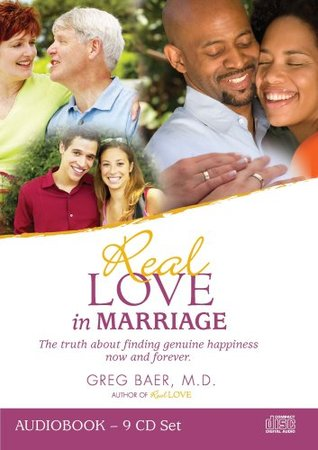 Real Love in Marriage - The Truth about Finding Genuine Happiness Now and Forever, Audiobook