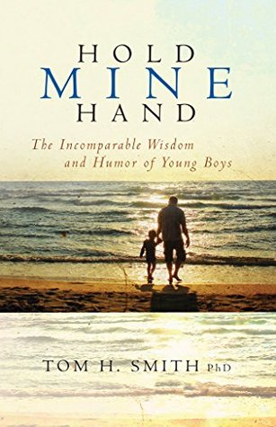 Hold Mine Hand: The Incomparable Wisdom and Humor of Young Boys