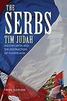 The Serbs: History, Myth and the Destruction of Yugoslavia