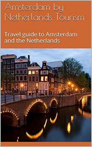 Amsterdam by Netherlands Tourism: Travel guide to Amsterdam and the Netherlands