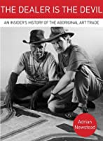 The Dealer is the Devil: An Insiders History of the Aboriginal Art Trade