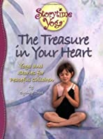 The Treasure in Your Heart: Stories and Yoga for Peaceful Children (Storytime Yoga)