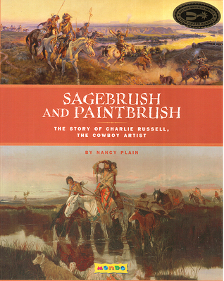 Sagebrush and Paintbrush: The Story of Charlie Russell, the Cowboy Artist