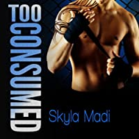 Too Consumed (Consumed, #2)