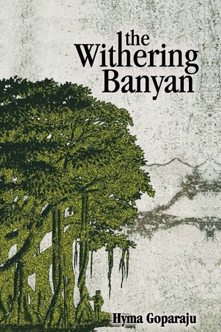 The Withering Banyan by Hyma Goparaju