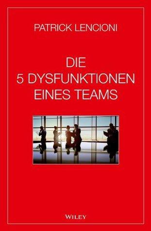 Die 5 Dysfunktionen eines Teams by Patrick Lencioni