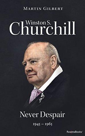 Winston S. Churchill: Never Despair, 1945–1965 (Volume VIII)