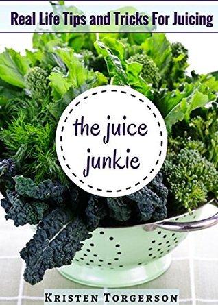 The Juice Junkie by Kristen Torgerson