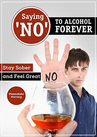 Saying 'NO' to Alcohol Forever: Stay Sober and Feel Great