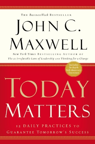 Today-Matters-12-Daily-Practices-to-Guarantee-Tomorrows-Success