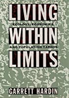 Living within Limits: Ecology, Economics, and Population Taboos: Ecology, Economics and Population Taboos