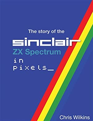 !!> KINDLE ❆ The Story of the Sinclair ZX Spectrum in pixels 2  ❃ Author Chris  Wilkins – Plummovies.info