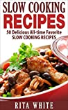 Slow Cooking Recipies: 50 Delicious All-Time Favorite Slow Cooking Recipies
