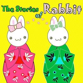 Books for Kids: The Stories Of Rabbit : Illustration Book (kids books Ages 3-8): Bedtime Stories For Kids, Children's Books, beginner reader books (Rabbits 1)