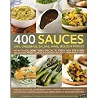 400 Sauces Dips Dressings Salsas
