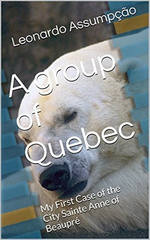 A group of Quebec: My First Case of the City Sainte Anne of Beaupré (The Group of Quebec Book 1)