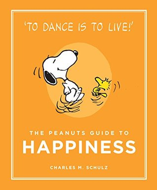 The Peanuts Guide to Happiness by Charles M. Schulz
