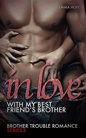 In Love With My Best Friend's Brother (Brother Trouble Romance Series Book 3)