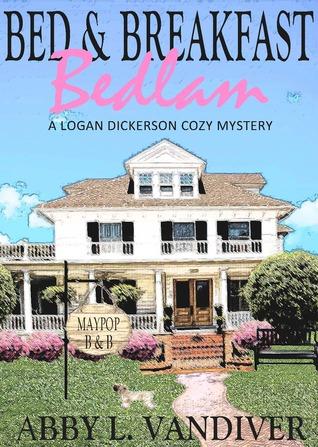Bed & Breakfast Bedlam (Logan Dickerson #1)