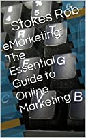 eMarketing: The Essential Guide to Online Marketing