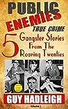 Public Enemies: 5 True Crime Gangster Stories from the Roaring Twenties(Vol 1)