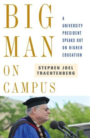 Big Man on Campus: A University President Speaks Out on Higher Education