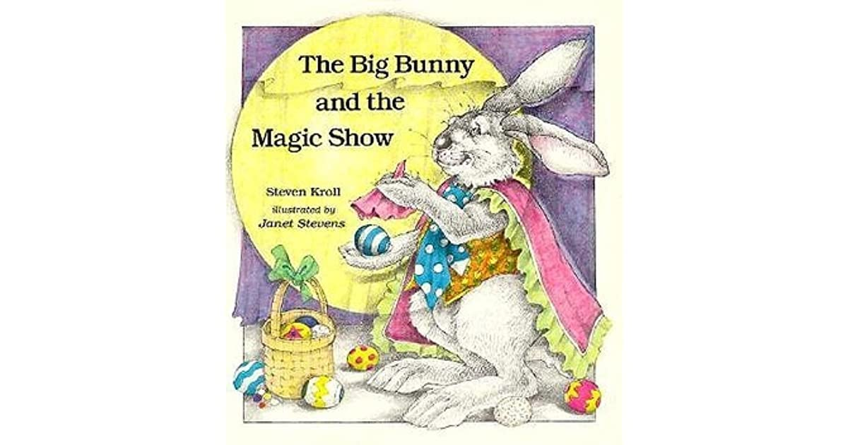 Big Bunny And The Magic Show By Steven Kroll