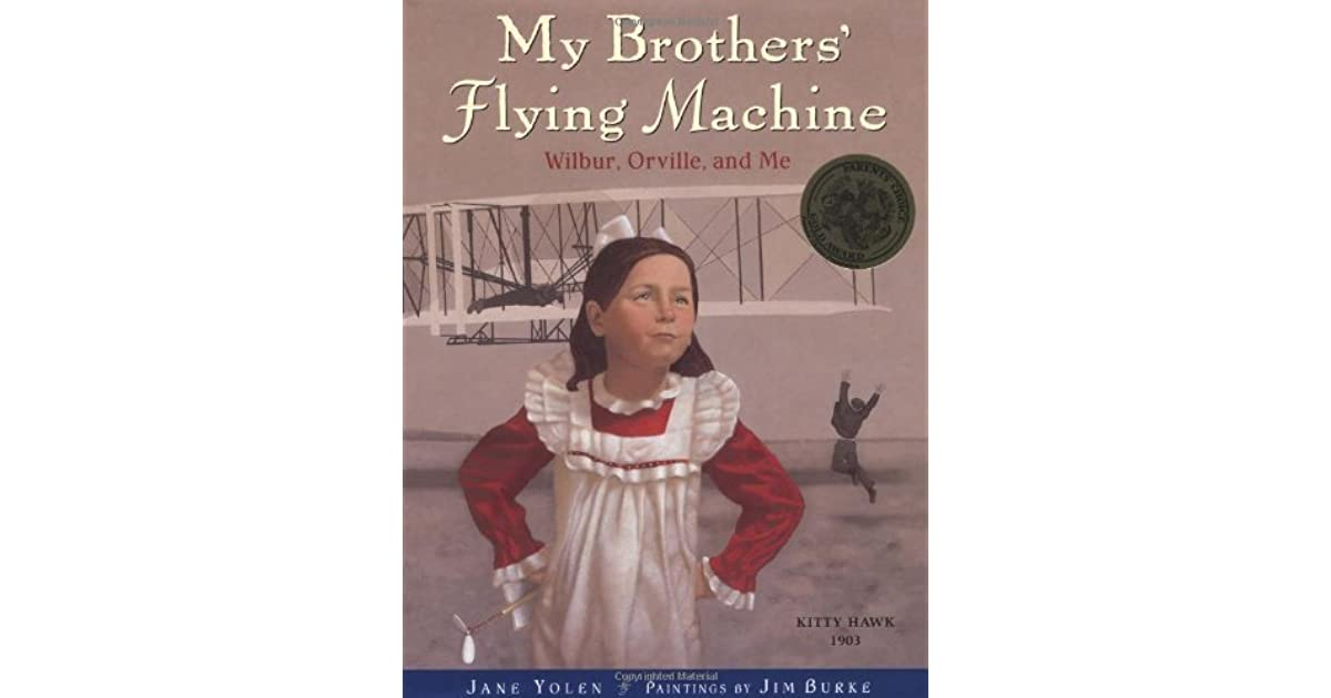 My Brothers' Flying Machine: Wilbur, Orville, And Me By