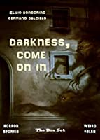 Darkness, come on in: The Box Set (Horror stories - Weird tales)