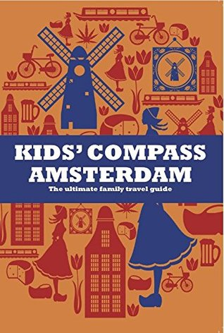 Kids' Compass Amsterdam - The ultimate family travel guide