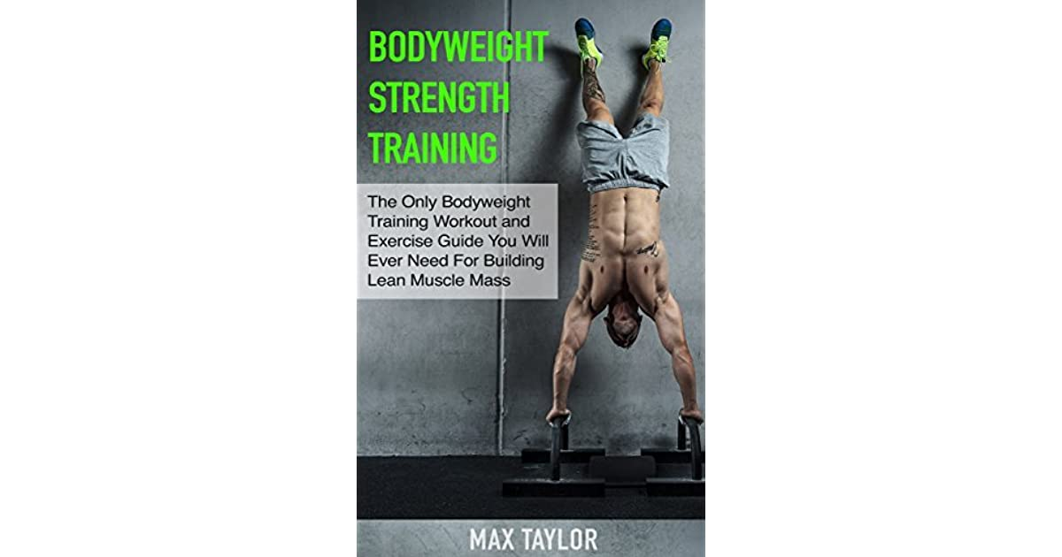 Bodyweight Strength Training: The Only Bodyweight Training Workout ...