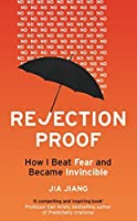 Rejection Proof: How I Beat Fear and Became Invincible