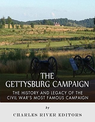 The Gettysburg Campaign: The History and Legacy of the Civil War's Most Famous Campaign