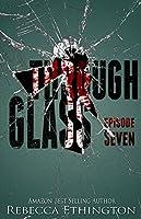 Through Glass - Episode Seven (Through Glass #7)
