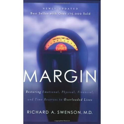 Image result for Margin: Restoring Emotional, Physical, Financial, and Time Reserves to Overloaded Lives