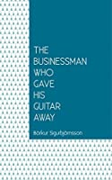 The Businessman Who Gave His Guitar Away