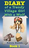 Diary of a Trendy Village Girl With a Wolf by Dakota Daniels