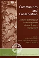 Communities and Conservation: Histories and Politics of Community-Based Natural Resource Management (Globalization and the Environment)