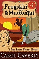 Frogskin and Muttonfat (A Thea Barlow Wyoming Mystery, Book 2)