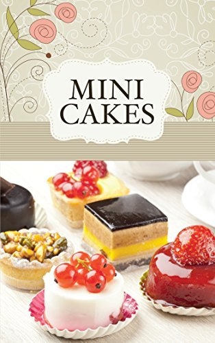 Mini Cakes The best sweet recipes for little cakes and tarts