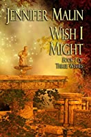 Wish I Might: A Prequel to As You Wish (Three Wishes Book 1)