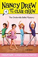 The Cinderella Ballet Mystery (Nancy Drew and the Clue Crew)