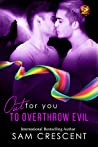 To Overthrow Evil (Out For You)