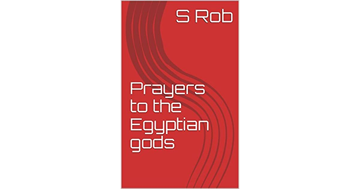 Prayers to the Egyptian gods by S  Rob