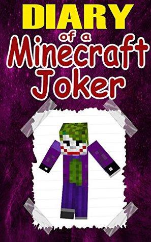 Minecraft: Diary Of A Minecraft Joker: An Unofficial Minecraft Novel (Minecraft, Minecraft Books, Minecraft Games, Minecraft Comics, Minecraft Free Books, Minecraft Novels)